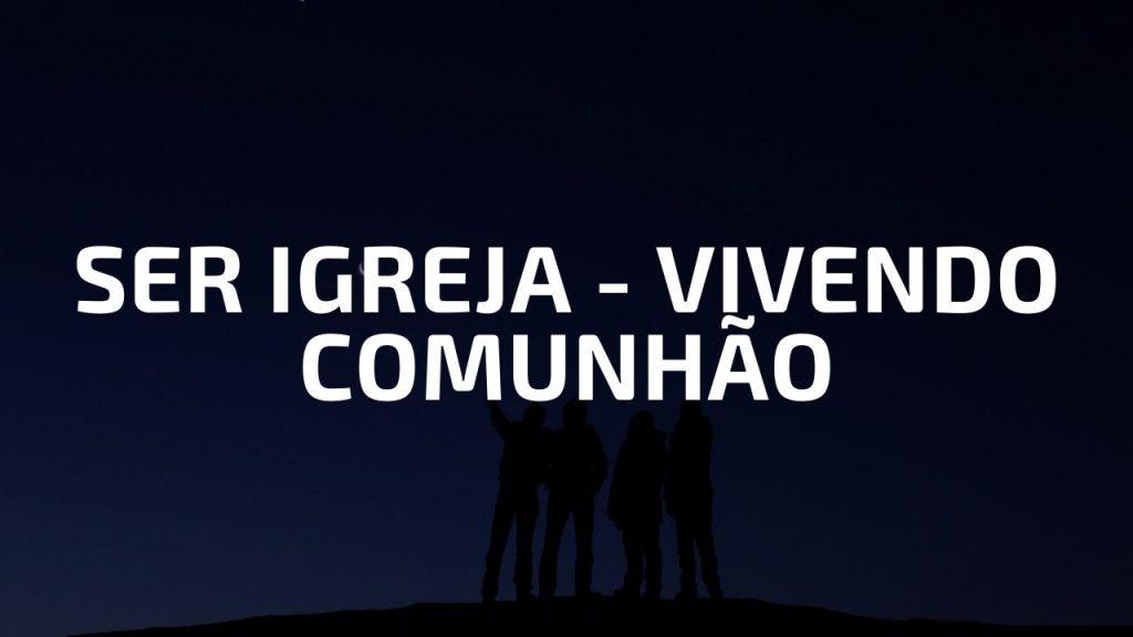SER IGREJA - VIVENDO COMUNHÃO